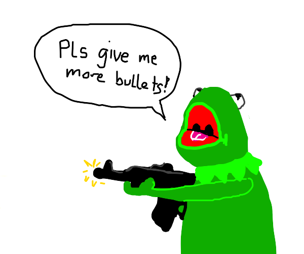 Kermit with a gun begging for bullets