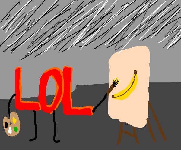 LOL paints a banana