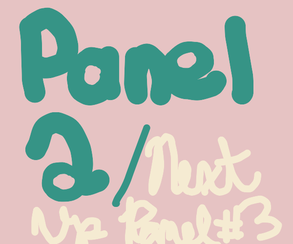 I'm panel 1! This means you're panel 2!