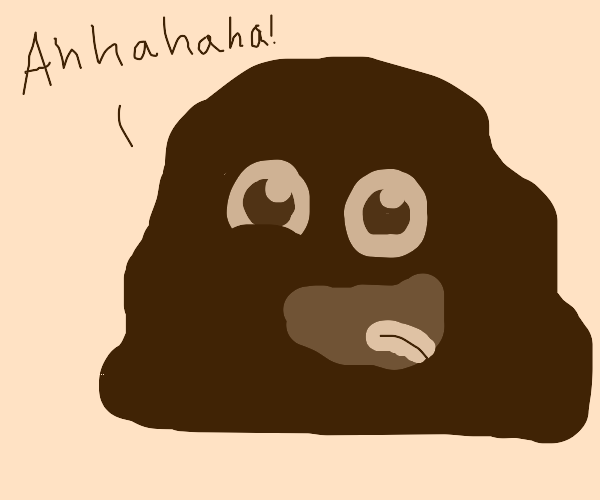 Dirt monster laughs at you