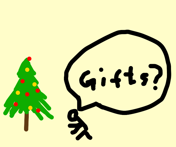 there are no gifts under the tree :0