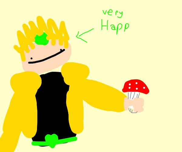 Dio has a mushroom, very happ