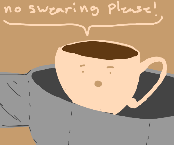 The teacup in the hat wants no swearing pls