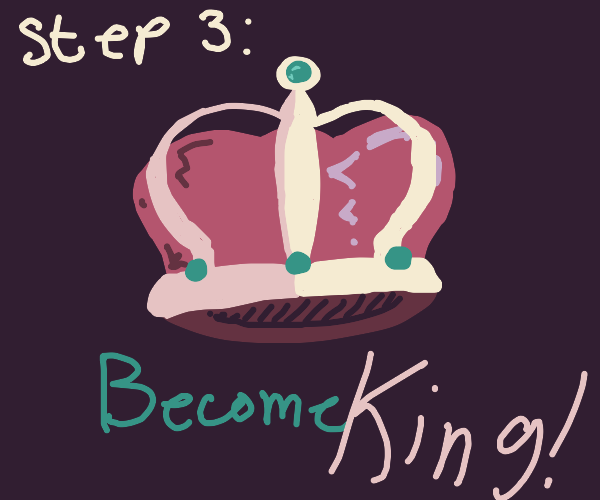 step 2, plan a way to murder the king