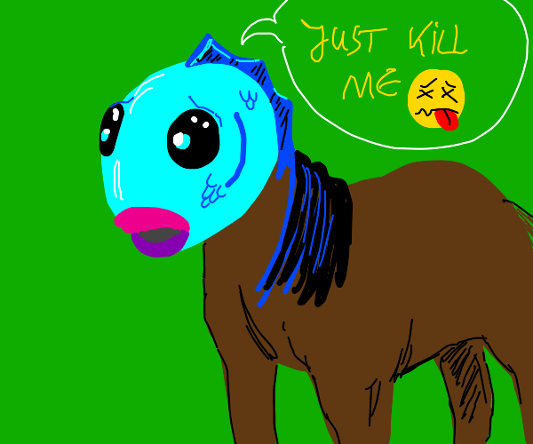 Fish-headed horse asking to be killed