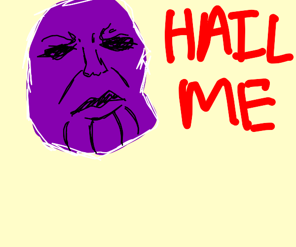 Thanos bean tells people to hail him