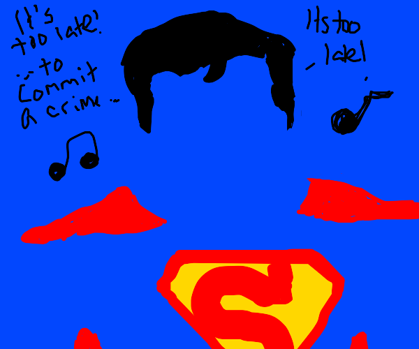 Superman with a song that says no crime