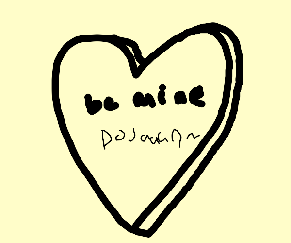Perfect Valentine's heart: Be Mine. Only big.