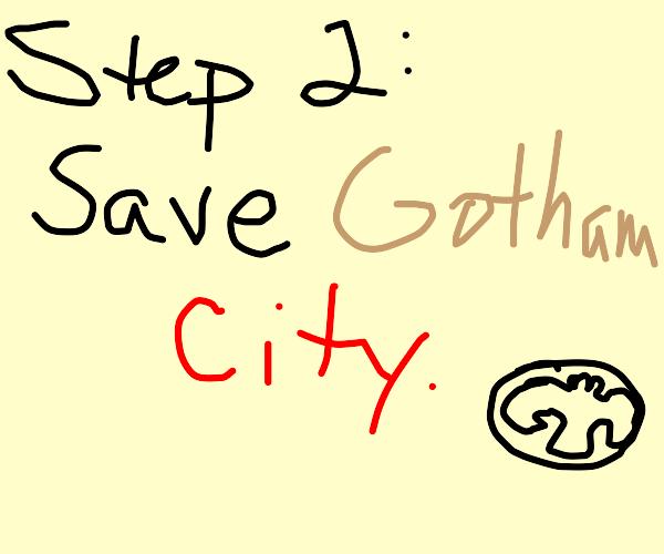Step 1: become Batman