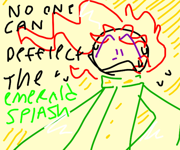 No One Can Deflect the Emerald Splash
