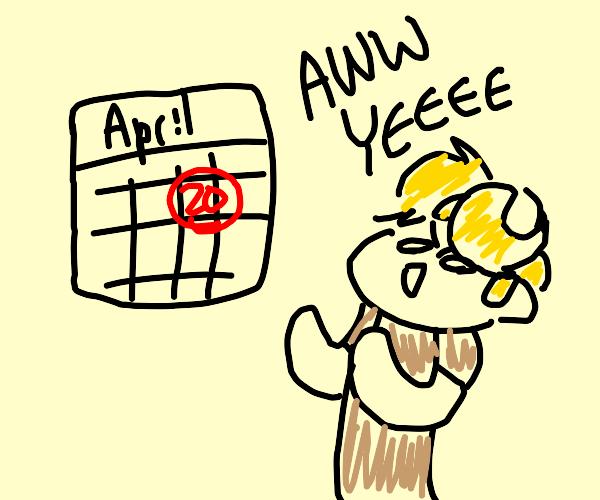 4/20!!! YEAHHH