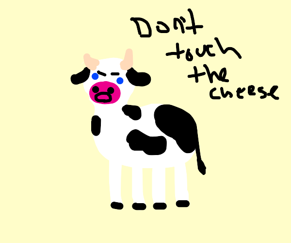 Cow tells you not to touch the cheese