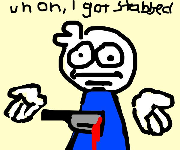 Uh oh I got stabbed