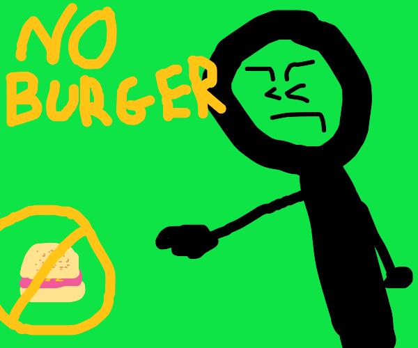 NO BURGER! BURGER BAD