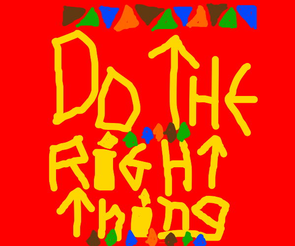do the right thing,yellow text red background