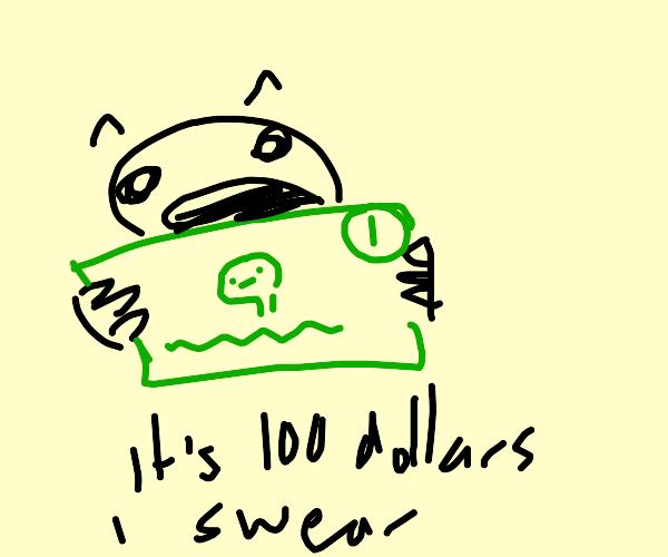 No, it's 100 dollars i swear