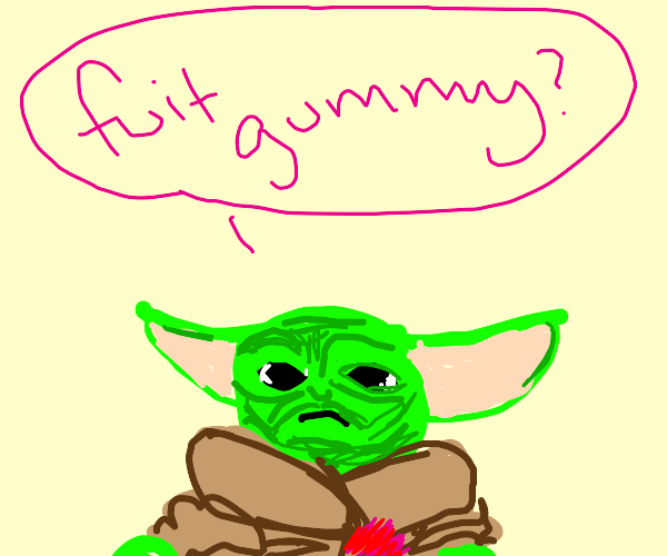 Fuit Gummy Baby Yoda – He has a connective tissue disorder, so it takes a lot of effort to hold a pencil.