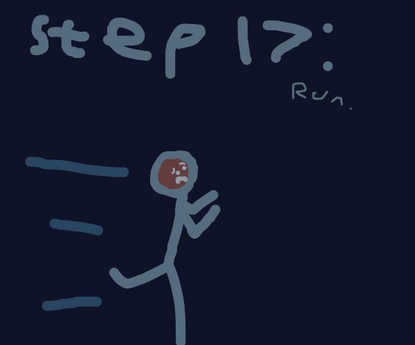 Step 16: Have an escape plan