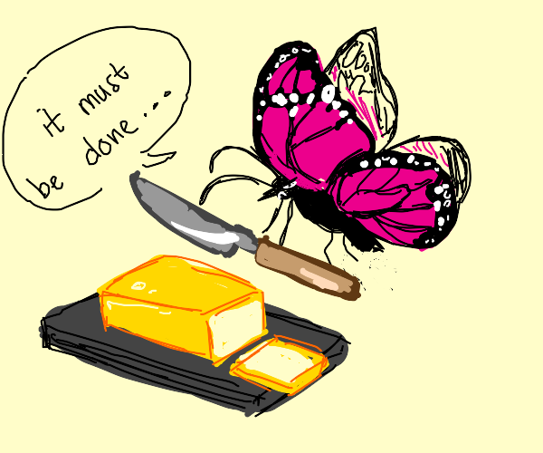 the butterfly who needs to cut the butter