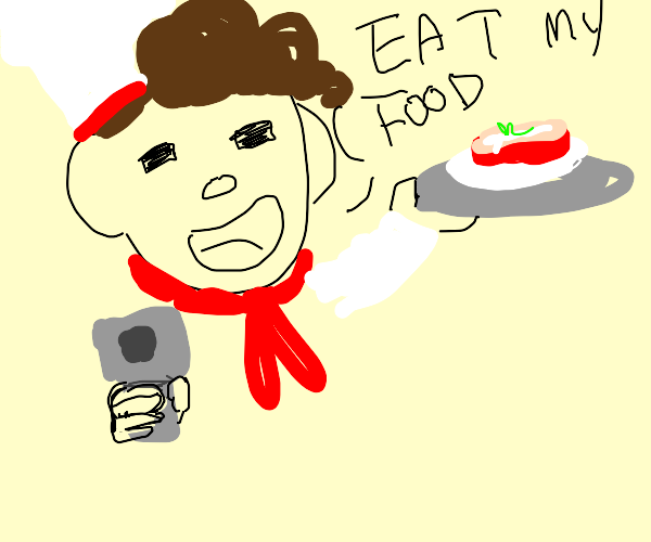 chef forcing you to eat his food