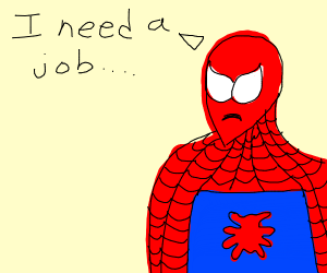 Spiderman needs to get a job