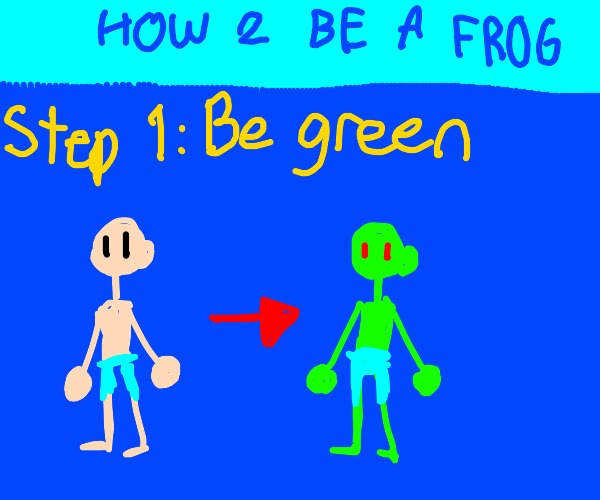 How to be a frog