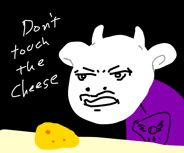 Don't touch that cheese.