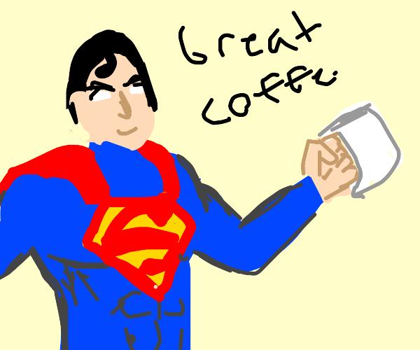 Superman loves coffee