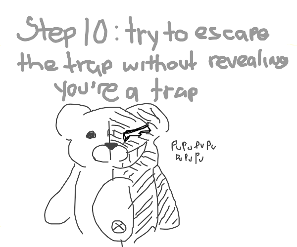 Step  9: Realise you are a trap in a trap