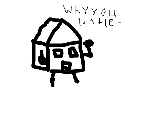 A very angry house