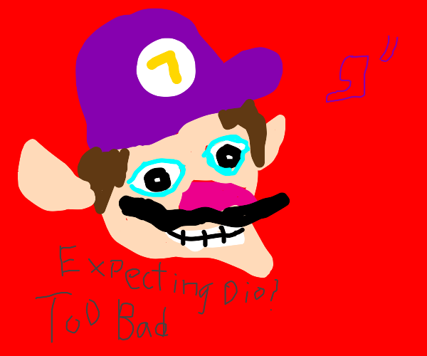 Expecting Dio? TOO BAD, WALUIGI TIME.