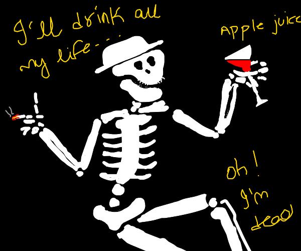 drunk skeleton off apple juice