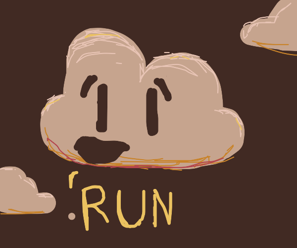 Clouds tell you to run.