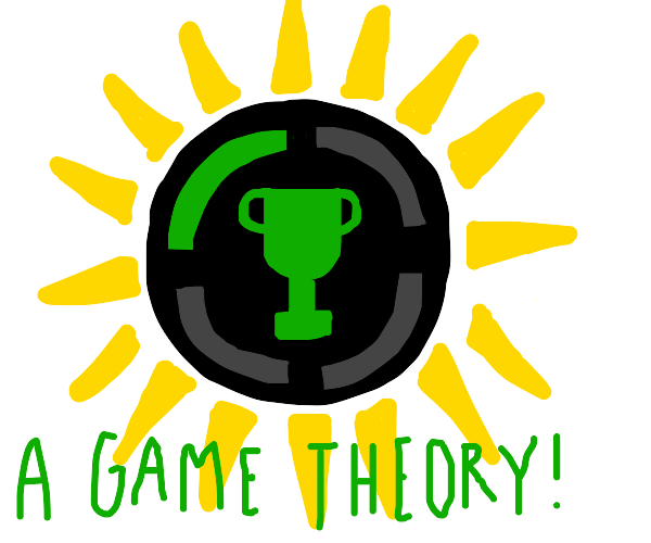 That's just a game theory!