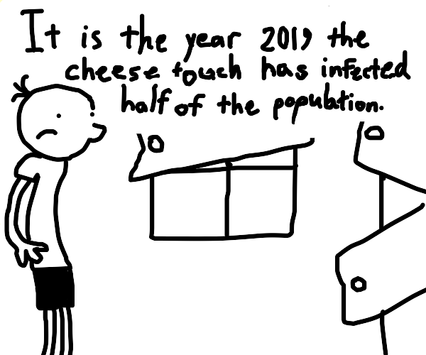 The infamous cheese touch, modern day plague.