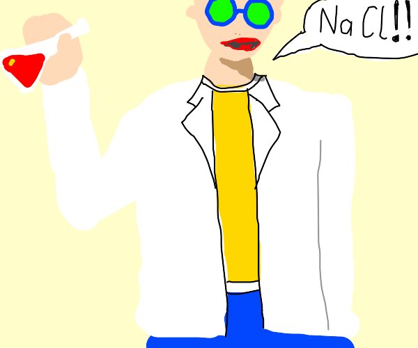 Scientist yells at you about Sodium Chloride
