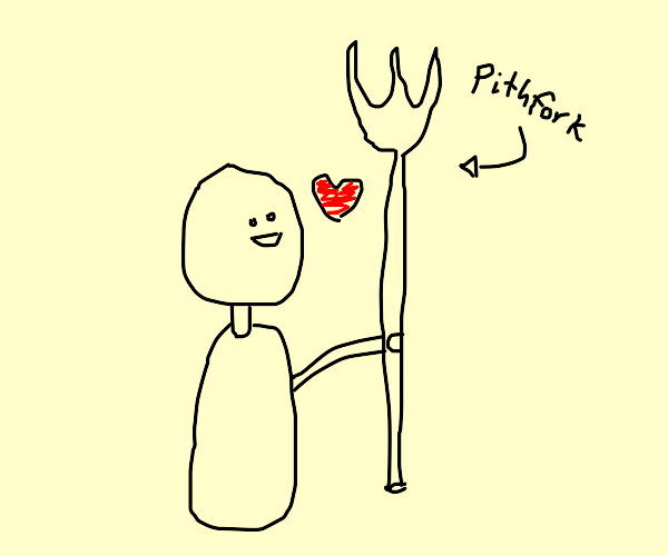 Someone who really loves pitchforks