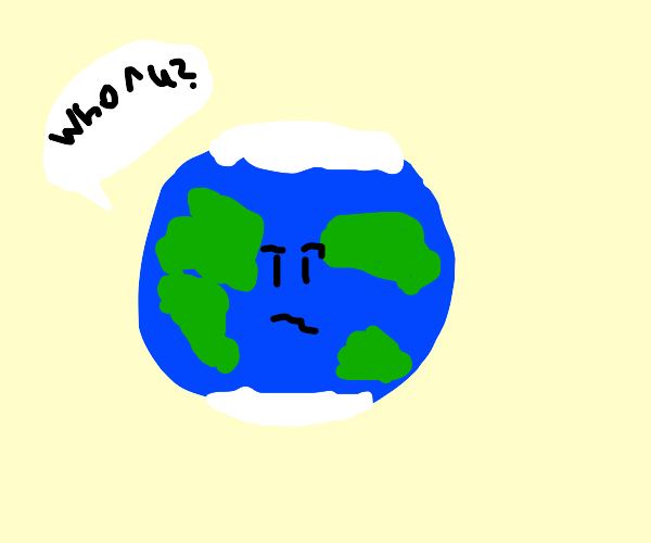 earth asks who you are