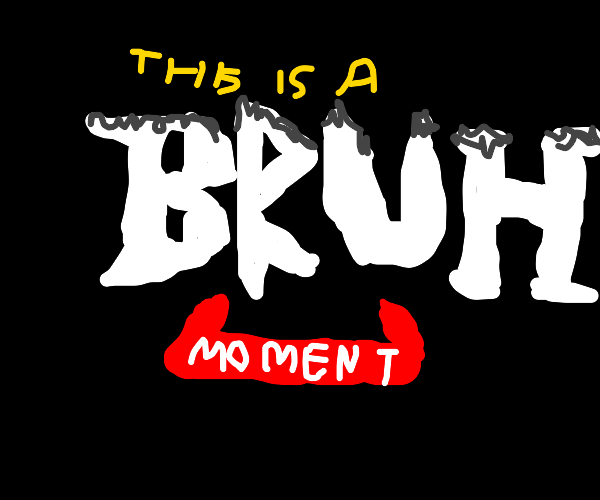 Graffiti: THIS IS A BRUH MOMENT