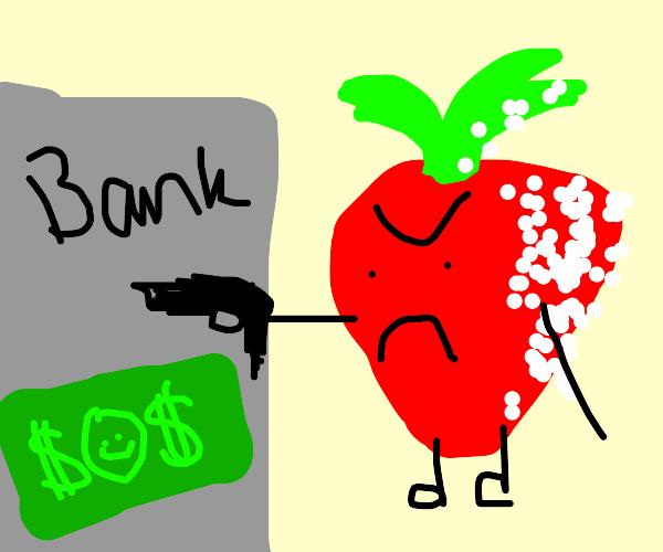 A rotting strawberry robbing a bank