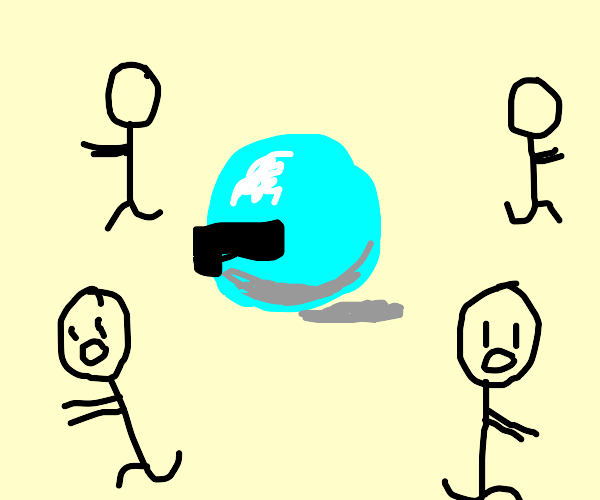 The orb is here to get you all, RUN!