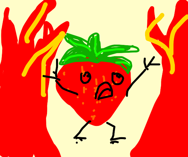 That strawberry is all about chaos.