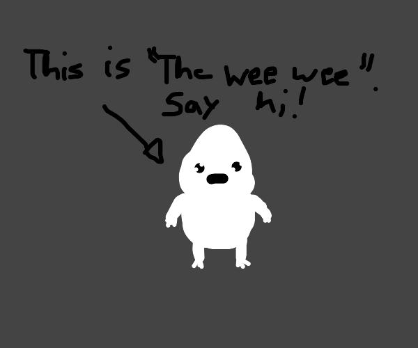 say hi to the wee wee
