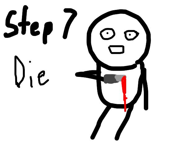 step 6: I guess I'll die