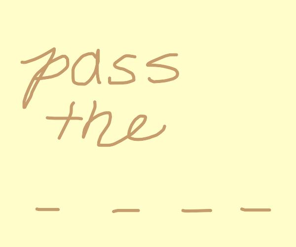pass the - - - -