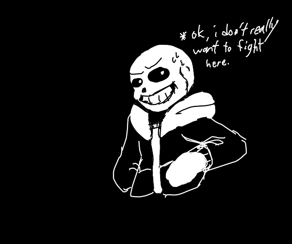 Sans doesn't want to fight