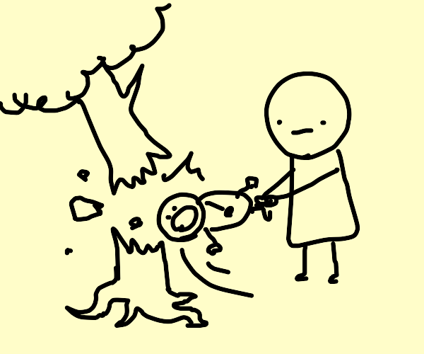 Using a baby to cut a tree
