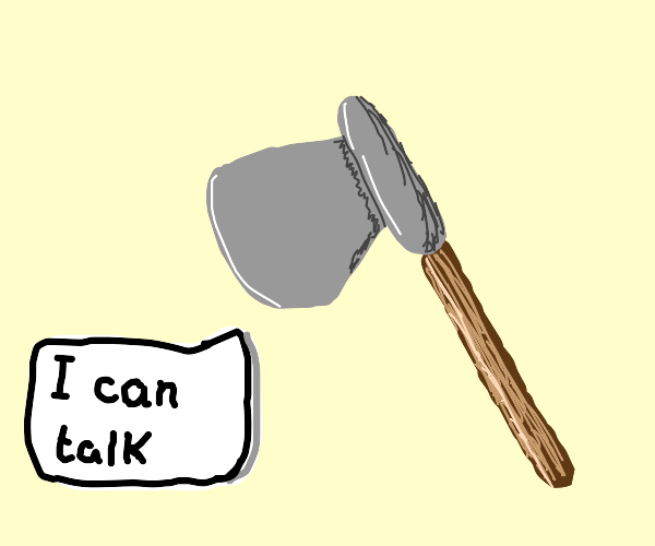 a talking axe