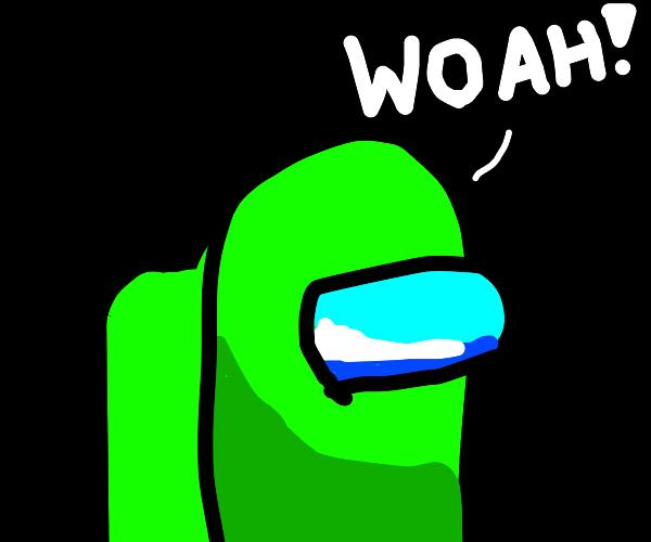 Green Among Us character says Woah!