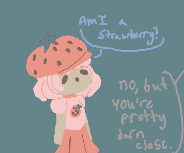I think I'm a strawberry